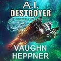 A.I. Destroyer: The A.I. Series, Book 1 Hörbuch von Vaughn Heppner Gesprochen von: Marc Vietor
