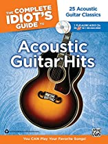 The Complete Idiot's Guide to Playing Acoustic Guitar: You CAN Play Your Favorite Songs!, Book & 2 Enhanced CDs