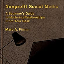Nonprofit Social Media: A Beginner's Guide to Nurturing Donor Relationships from Your Desk (       UNABRIDGED) by Marc Pitman Narrated by Jeffrey Kafer