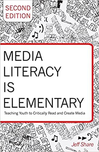 Media Literacy Is Elementary: Teaching Youth To Critically Read And Create Media. Second Edition (Rethinking Childhood)