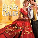 Earls Just Want to Have Fun: Covent Garden Cubs Series # 1 (       UNABRIDGED) by Shana Galen Narrated by Beverley A. Crick