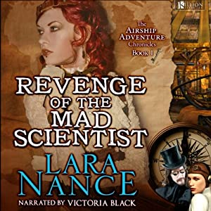 Revenge of the Mad Scientist: Book One: Airship Adventure Chronicles | [Lara Nance]