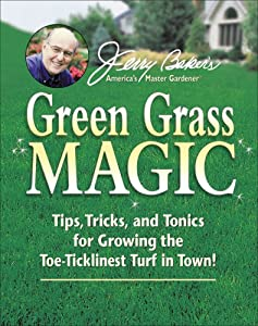 Jerry Baker's Green Grass Magic: Tips, Tricks, and Tonics for Growing the Toe-Ticklinest Turf in Town! (Jerry Baker Good Gardening series)