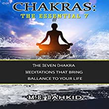 Chakras: The Essential 7: The Seven Chakra Meditations That Bring Balance to Your Life (       UNABRIDGED) by M.E. Dahkid Narrated by AUDIOPAGES