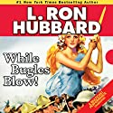 While Bugles Blow! (       UNABRIDGED) by L. Ron Hubbard Narrated by Jim Meskimen, R. F. Daley