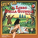 Il Libro della Giungla [The Jungle Book], Vol. 2 Audiobook by Elisa Dorso Narrated by Silvia Carturan