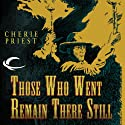 Those Who Went Remain There Still (       UNABRIDGED) by Cherie Priest Narrated by Marc Vietor, Eric Michael Summerer