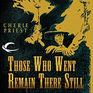 Those Who Went Remain There Still | [Cherie Priest]
