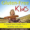 Gluten-Free Kids: A Quick-Start Guide for a Healthy Kids Diet Audiobook by Jennifer Wells Narrated by Vickie Sloderbeck