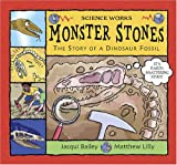 Jacqui Bailey Monster Stones: The Story of a Dinosaur Fossil (Science Works)