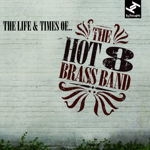 The Hot 8 Brass Band--The Life And Times Of-(TRUCD262)-2012-OMA Download
