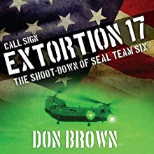Call Sign Extortion 17: The Shoot-Down of Seal Team Six (       UNABRIDGED) by Don Brown Narrated by Bill Thatcher