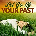 Let Go of Your Past Hypnosis: Get Rid of Emotional Baggage, using Hypnosis  by  Hypnosis Live Narrated by  Hypnosis Live