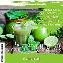 Gesundheit mit grünen Smoothies Hörbuch von Martin Herde Gesprochen von: Marlon Baker