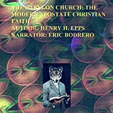 The Babylon Church: The Modern Apostate Christian Faith! (       UNABRIDGED) by Henry Harrison Epps JR Narrated by Eric Bodrero