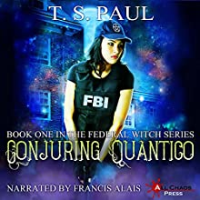 Conjuring Quantico: The Federal Witch, Book 1 Audiobook by T S Paul Narrated by Francis Alais