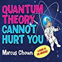 Quantum Theory Cannot Hurt You (       UNABRIDGED) by Marcus Chown Narrated by Clive Mantle