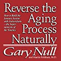 Reverse the Aging Process Audiobook by Gary Null Narrated by Gary Null