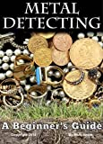 img - for Metal Detecting: A Beginner's Guide to Mastering the Greatest Hobby In the World book / textbook / text book