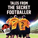Tales from the Secret Footballer (       UNABRIDGED) by The Secret Footballer Narrated by Damian Lynch