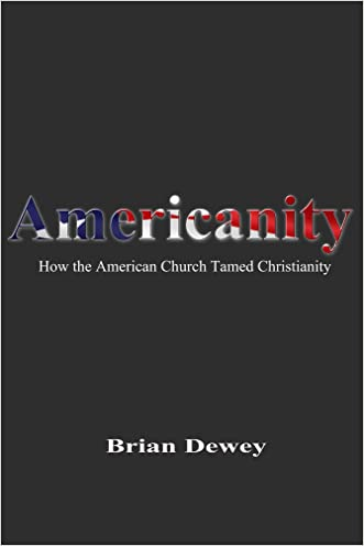 Americanity: How the American Church Tamed Christianity
