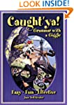 Caught'ya!: Grammar with a Giggle