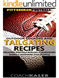 Cookbooks for Fans: Pittsburgh Football Outdoor Cooking and Tailgating Recipes: Delicious Roethlis Burgers & Sandwiches ~ Sports and Outdoors Steeler Style ... ~ American Football Recipes Book 6)