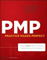PMP Practice Makes Perfect: Over 1000 PMP Practice Questions and Answers Front Cover