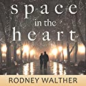 Space in the Heart (       UNABRIDGED) by Rodney Walther Narrated by Rebekkah Hilgraves