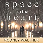 Space in the Heart | Rodney Walther