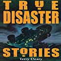 True Disaster Stories Audiobook by Terry Deary Narrated by Stephen Thorne