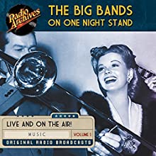 Big Bands on One Night Stand, Volume 1 Radio/TV Program Auteur(s) :  Radio Archives Narrateur(s) :  full cast