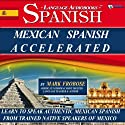 Mexican Spanish Accelerated - 8 One Hour Audio Lessons (English and Spanish Edition) (       UNABRIDGED) by Mark Frobose Narrated by Mark Frobose