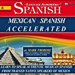 Mexican Spanish Accelerated - 8 One Hour Audio Lessons (English and Spanish Edition) | Mark Frobose