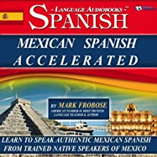 Mexican Spanish Accelerated - 8 One Hour Audio Lessons (English and Spanish Edition) Audiobook by Mark Frobose Narrated by Mark Frobose