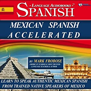 Mexican Spanish Accelerated - 8 One Hour Audio Lessons (English and Spanish Edition) Audiobook