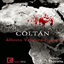 Coltán Audiobook by Alberto Vázquez Figueroa Narrated by Juan Manuel Martínez