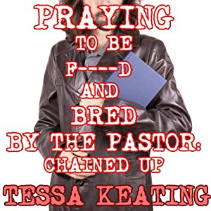 Praying to be Fucked and Bred by the Pastor: Chained Up Audiobook