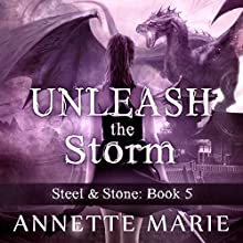 Unleash the Storm: Steel & Stone Series, Book 5 Audiobook by Annette Marie Narrated by Jorjeana Marie
