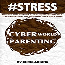#Stress: Parenting Teens with Love and Logic: Connecting with Your Teens in Establishing Safe Boundaries in Our Cyber World (       UNABRIDGED) by Chris Adkins Narrated by Michael Pauley