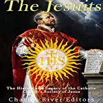 The Jesuits: The History and Legacy of the Catholic Church's Society of Jesus    Charles River Editors
