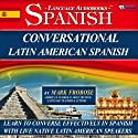 Conversational Latin American Spanish - 8 One Hour Audio Lessons (English and Spanish Edition) Audiobook by Mark Frobose Narrated by Mark Frobose