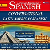 Conversational Latin American Spanish - 8 One Hour Audio Lessons (English and Spanish Edition) | [Mark Frobose]