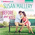 Before We Kiss: Fool's Gold Romance, Book 14 Audiobook by Susan Mallery Narrated by Tanya Eby
