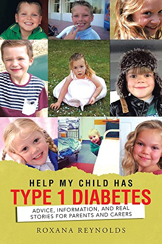 Book: Help My Child Has Type 1 Diabetes - Advice, Information, and Real Stories for Parents and Carers by Roxana Reynolds