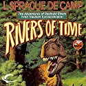 Rivers of Time Audiobook by L. Sprague de Camp Narrated by James Adams