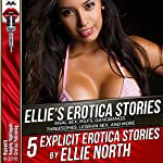 Ellie's Erotica Stories: Anal Sex, MILFs, Gangbangs, Threesomes, Lesbian Sex, and More: Five Explicit Erotica Stories | Ellie North