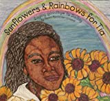 img - for Sunflowers and rainbows for Tia: Saying goodbye to Daddy book / textbook / text book