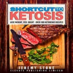 Shortcut to Ketosis: A Beginner's Guide to Over 100 of the Best Ketogenic Recipes | Jeremy Stone