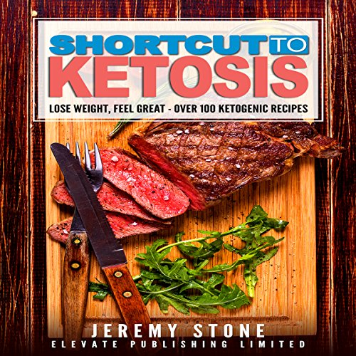Shortcut to Ketosis: A Beginner's Guide to Over 100 of the Best Ketogenic Recipes by Jeremy Stone